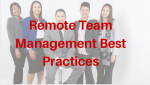 Best Practices For Building and Managing Remote Teams
