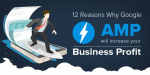 12 Reasons Why Google AMP Will Increase Business Profit