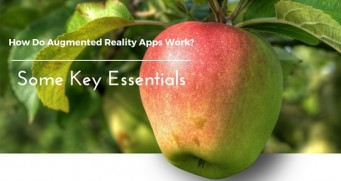 How Do Augmented Reality Apps Work? Some Key Essentials