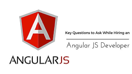 Key Questions to Ask While Hiring an Angular JS developer
