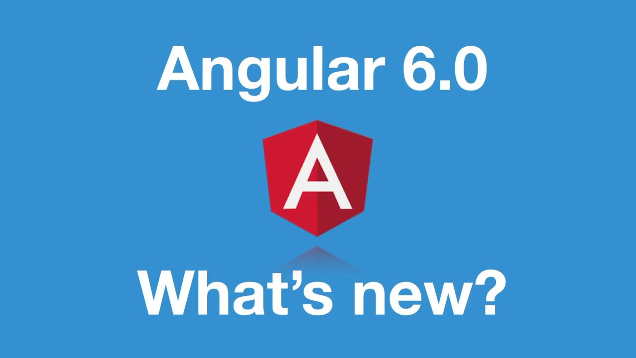 Angular 6: How is it better than previous versions?