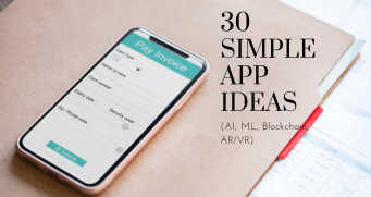 30 Simple App Ideas for Startups (AI, ML, Blockchain, AR/VR)