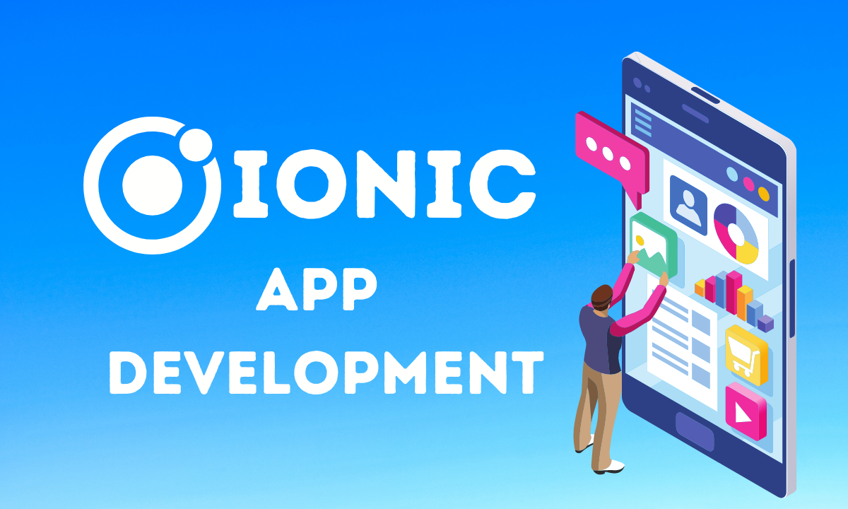 10+ Reasons Why You Should Go For Ionic To Develop Outstanding Mobile Apps